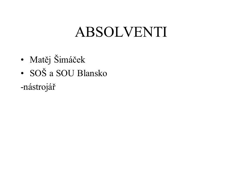 ABSOLVENTI Matěj Šimáček SOŠ a SOU Blansko -nástrojář