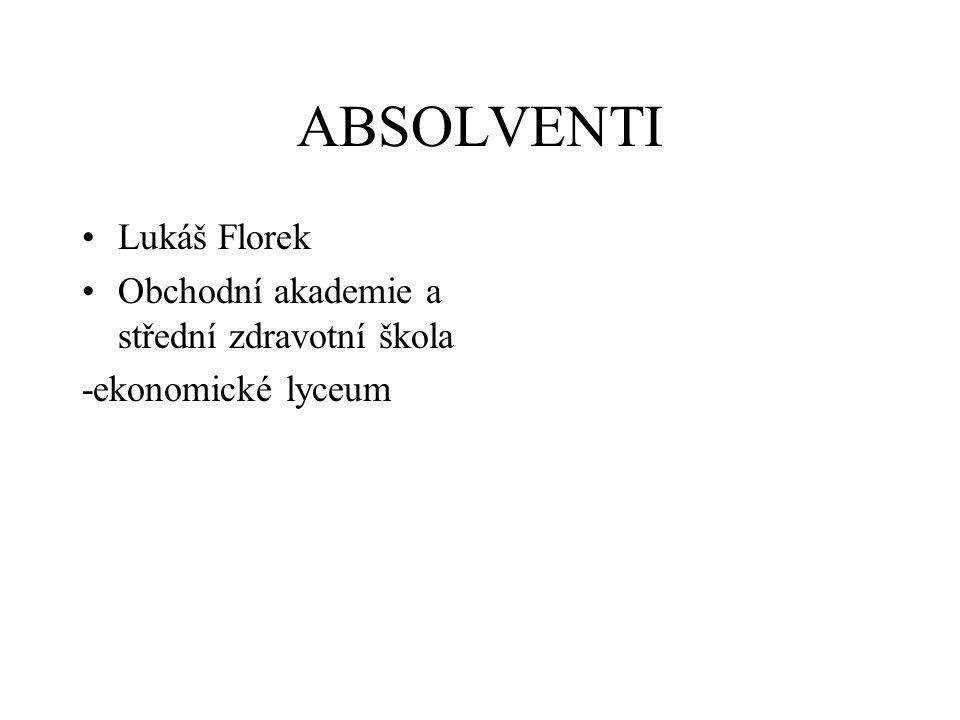 ABSOLVENTI Lukáš Florek Obchodní akademie a střední zdravotní škola