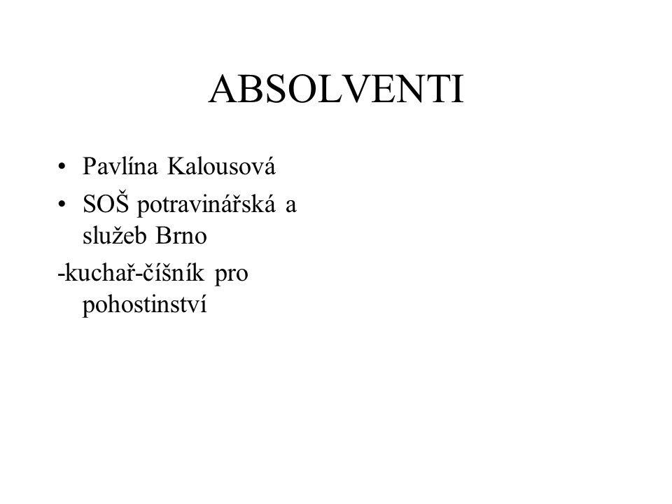 ABSOLVENTI Pavlína Kalousová SOŠ potravinářská a služeb Brno