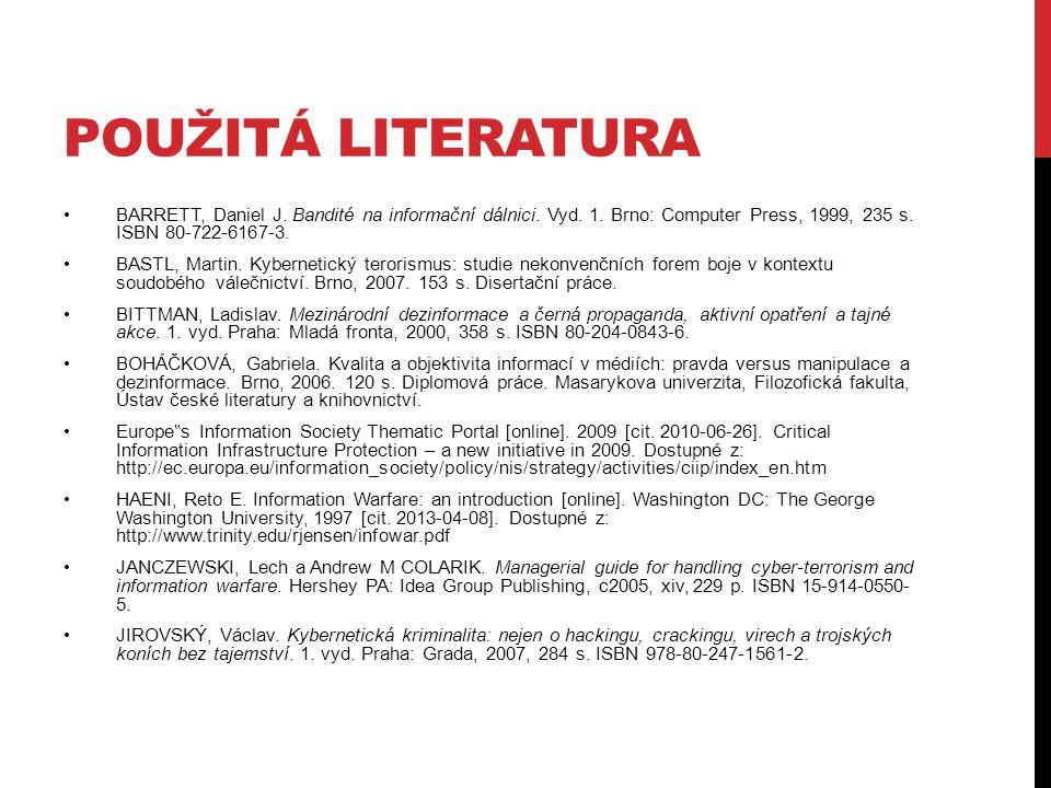Použitá literatura BARRETT, Daniel J. Bandité na informační dálnici. Vyd. 1. Brno: Computer Press, 1999, 235 s. ISBN 80-722-6167-3.