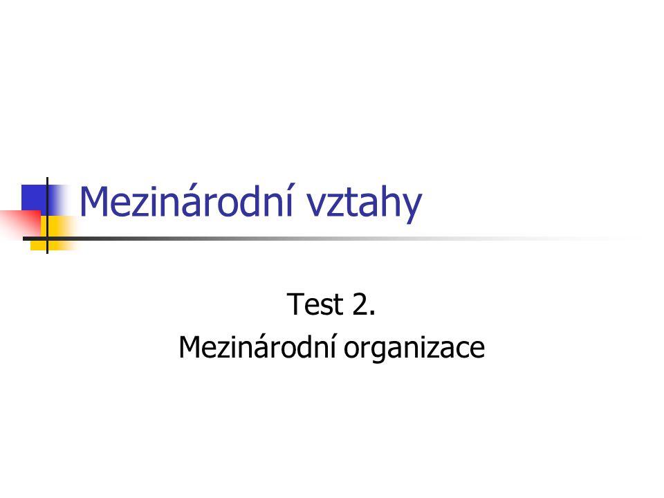 Test 2. Mezinárodní organizace