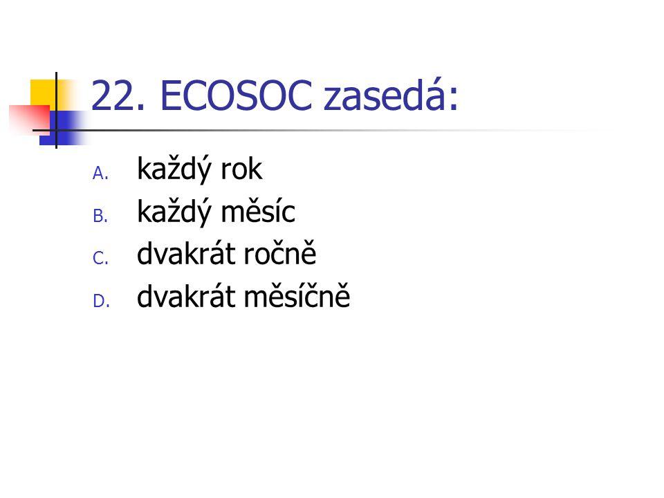 22. ECOSOC zasedá: každý rok každý měsíc dvakrát ročně dvakrát měsíčně