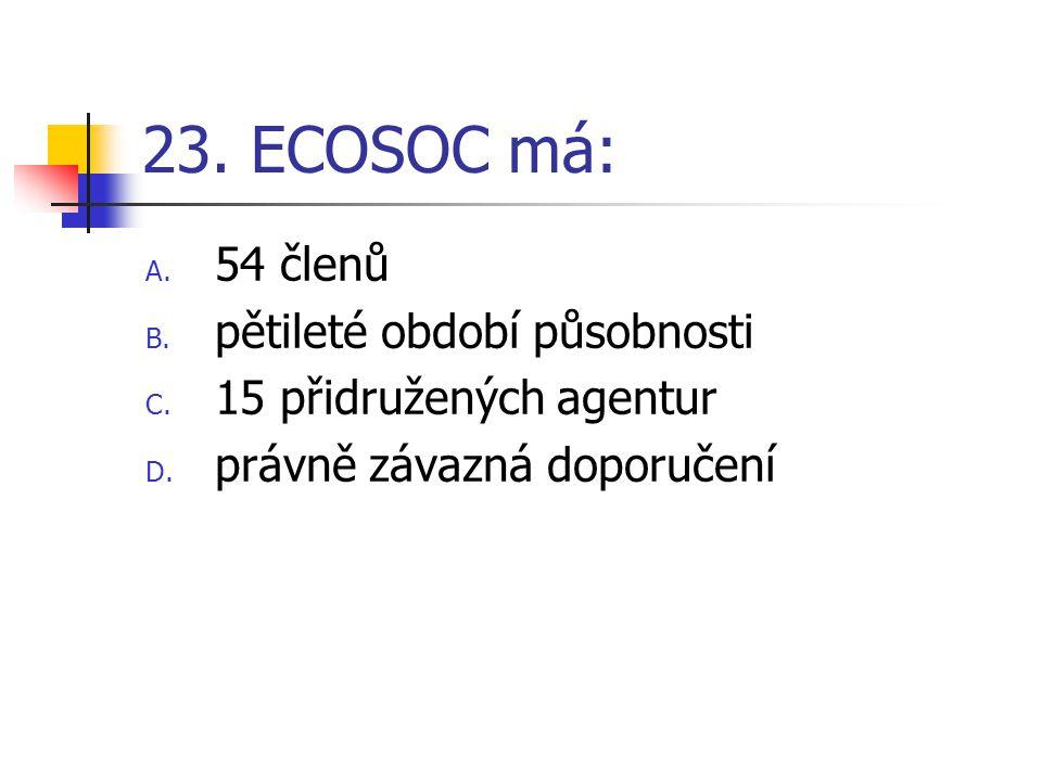 23. ECOSOC má: 54 členů pětileté období působnosti
