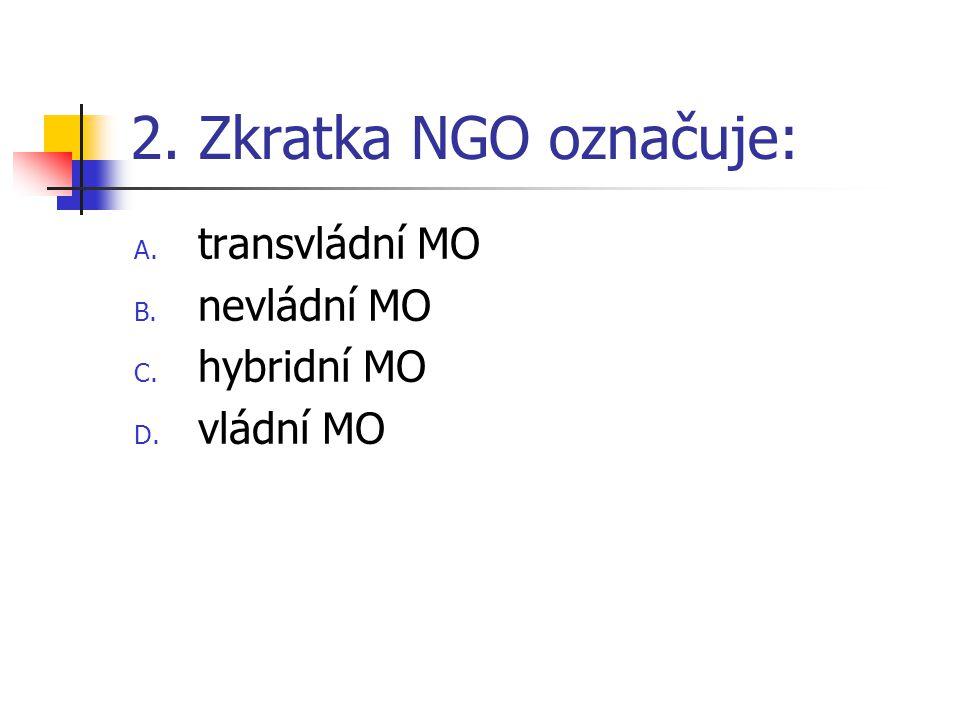 2. Zkratka NGO označuje: transvládní MO nevládní MO hybridní MO