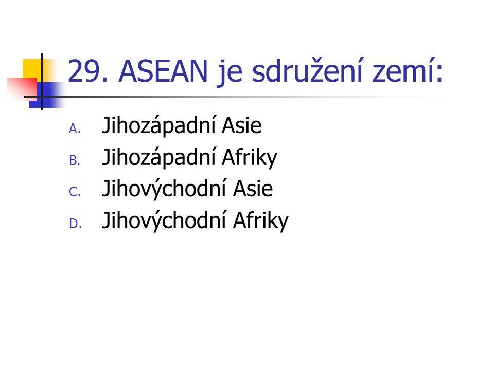 29. ASEAN je sdružení zemí: