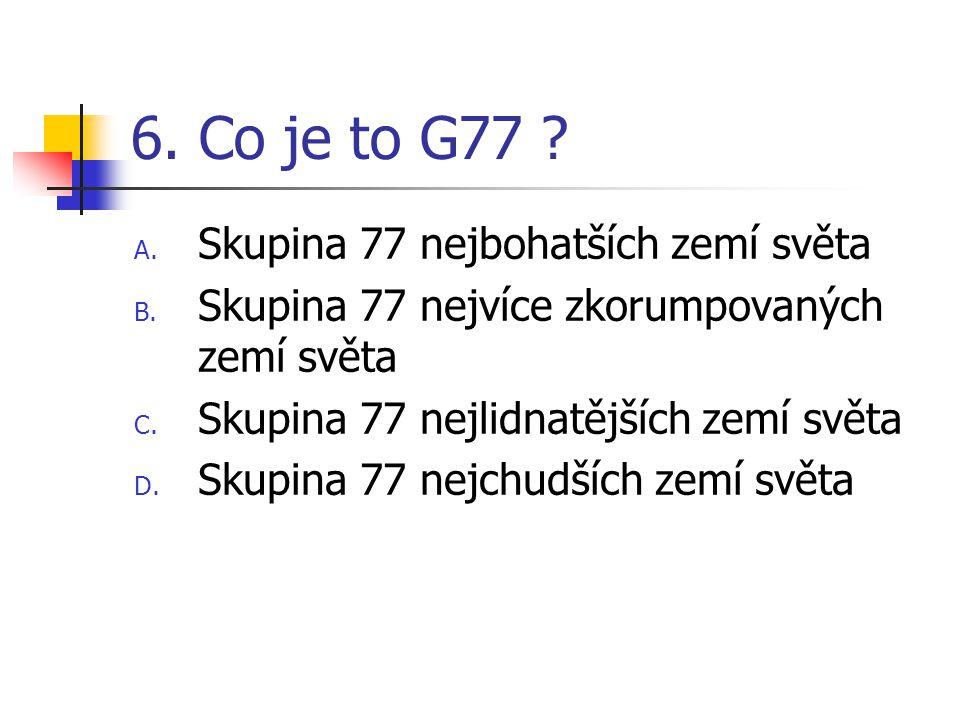 6. Co je to G77 Skupina 77 nejbohatších zemí světa