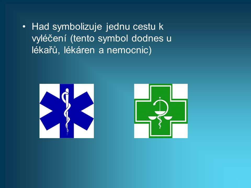 Had symbolizuje jednu cestu k vyléčení (tento symbol dodnes u lékařů, lékáren a nemocnic)