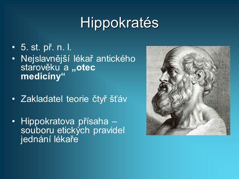 """Hippokratés 5. st. př. n. l. Nejslavnější lékař antického starověku a """"otec medicíny Zakladatel teorie čtyř šťáv."""