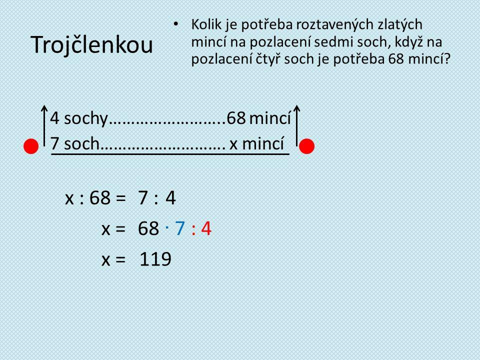Trojčlenkou x : 68 = 7 : 4 x = 68 ∙ 7 : 4 x = 119