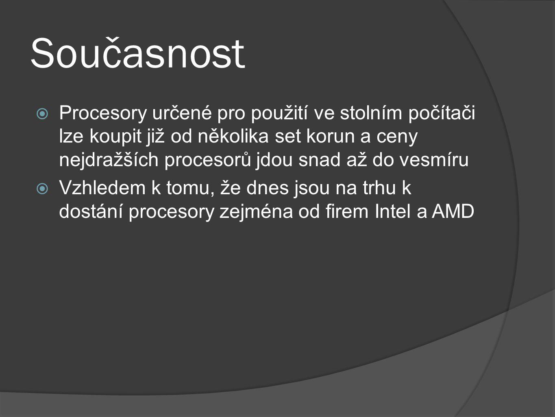 Současnost Procesory určené pro použití ve stolním počítači lze koupit již od několika set korun a ceny nejdražších procesorů jdou snad až do vesmíru.
