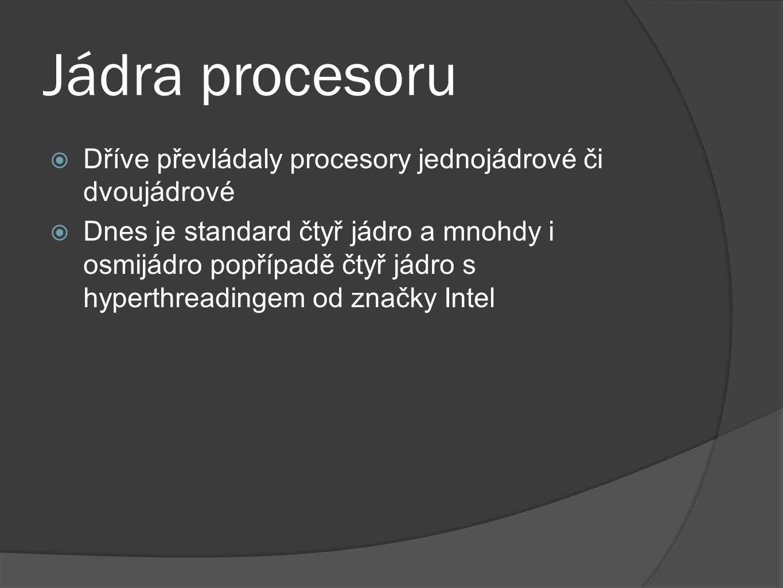 Jádra procesoru Dříve převládaly procesory jednojádrové či dvoujádrové