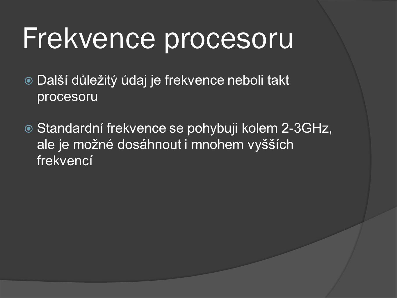 Frekvence procesoru Další důležitý údaj je frekvence neboli takt procesoru.