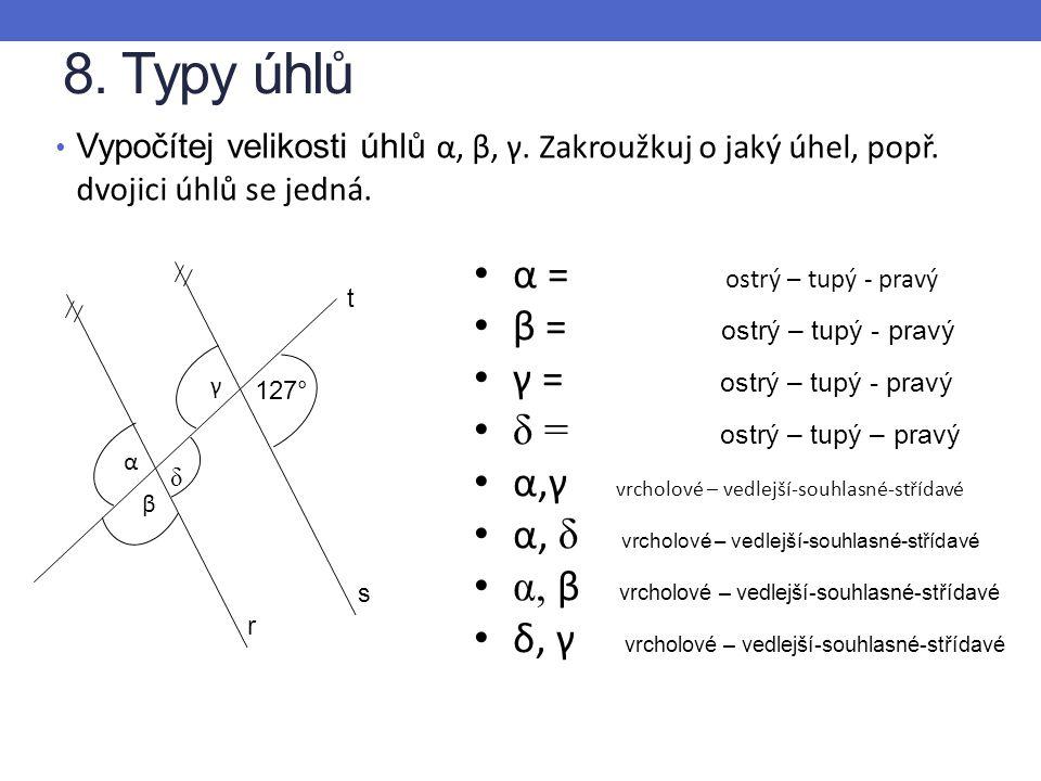 8. Typy úhlů α = ostrý – tupý - pravý β = ostrý – tupý - pravý