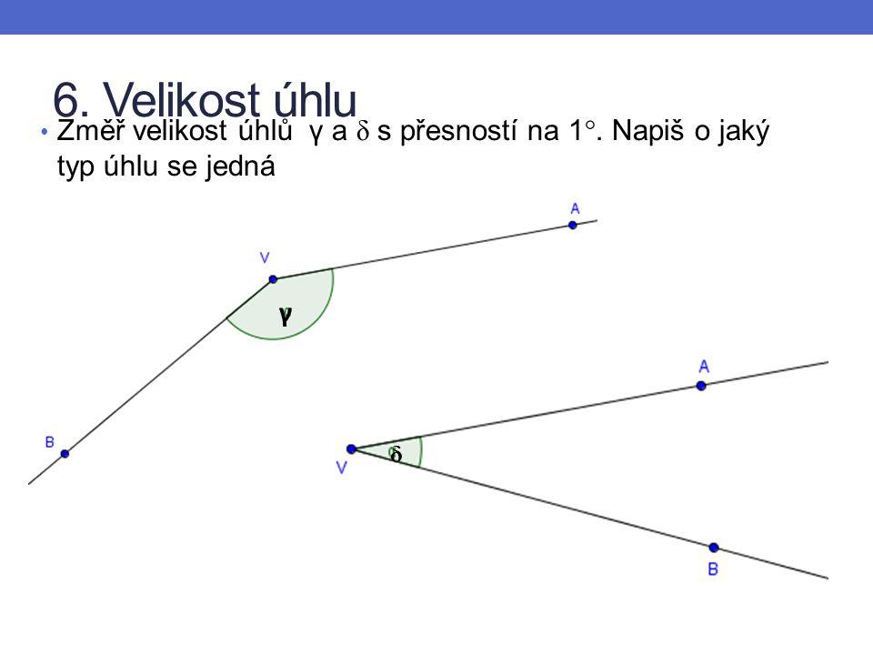 6. Velikost úhlu Změř velikost úhlů γ a δ s přesností na 1°. Napiš o jaký typ úhlu se jedná γ δ