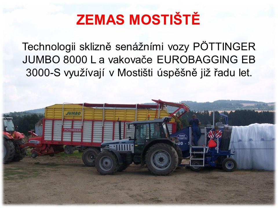 ZEMAS MOSTIŠTĚ Technologii sklizně senážními vozy PÖTTINGER JUMBO 8000 L a vakovače EUROBAGGING EB 3000-S využívají v Mostišti úspěšně již řadu let.