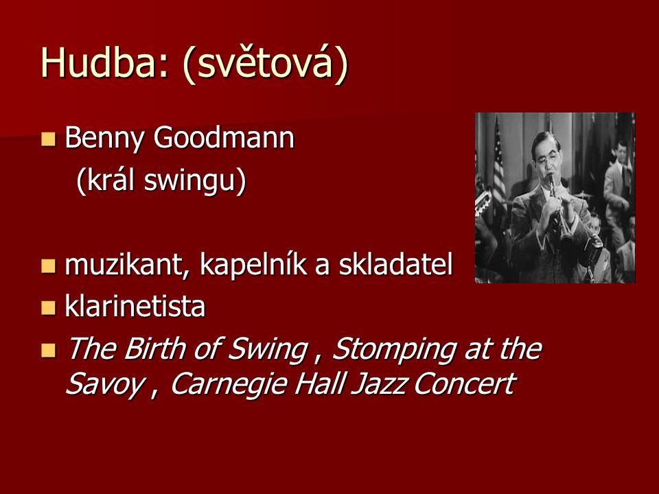 Hudba: (světová) Benny Goodmann (král swingu)