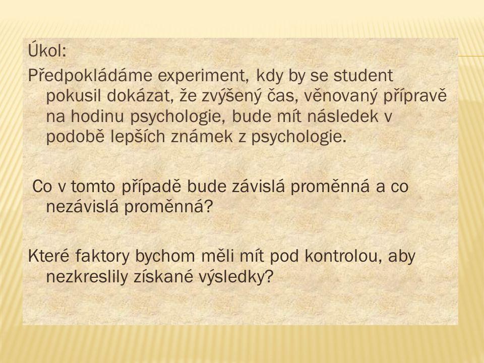 Úkol: Předpokládáme experiment, kdy by se student pokusil dokázat, že zvýšený čas, věnovaný přípravě na hodinu psychologie, bude mít následek v podobě lepších známek z psychologie.