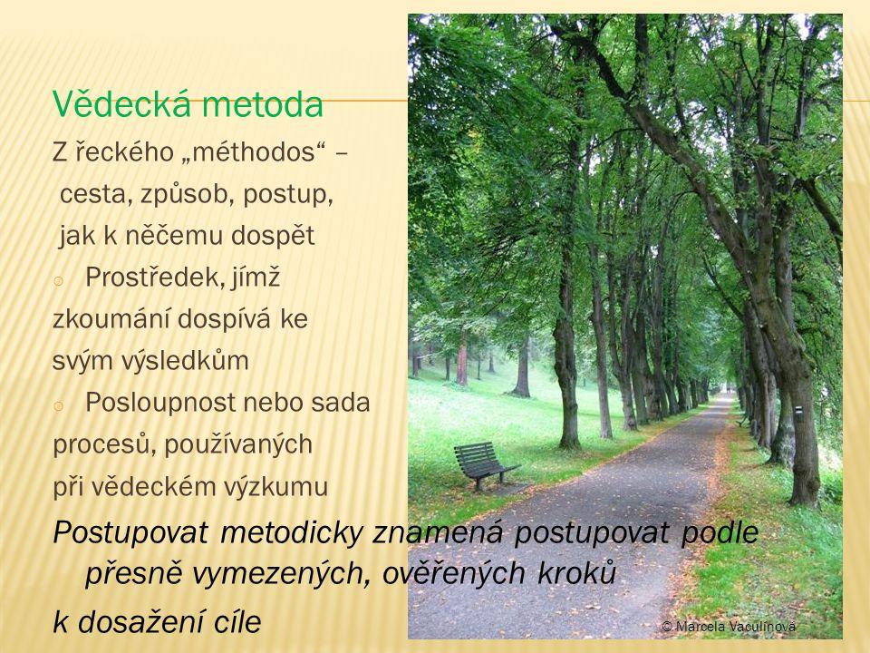"""Vědecká metoda Z řeckého """"méthodos – cesta, způsob, postup, jak k něčemu dospět. Prostředek, jímž."""