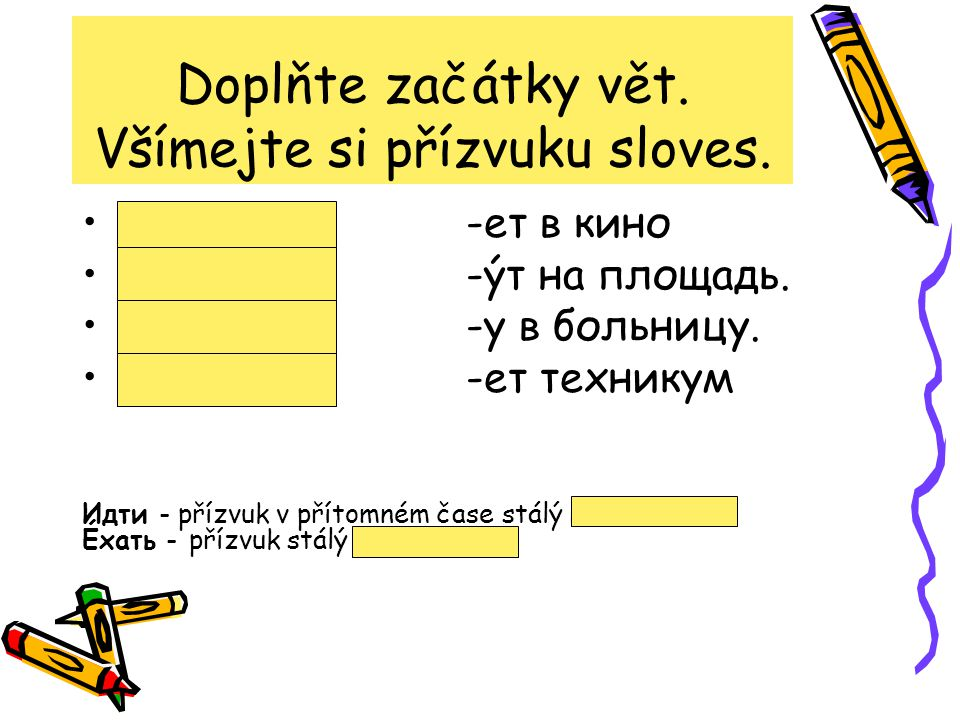 Doplňte začátky vět. Všímejte si přízvuku sloves.