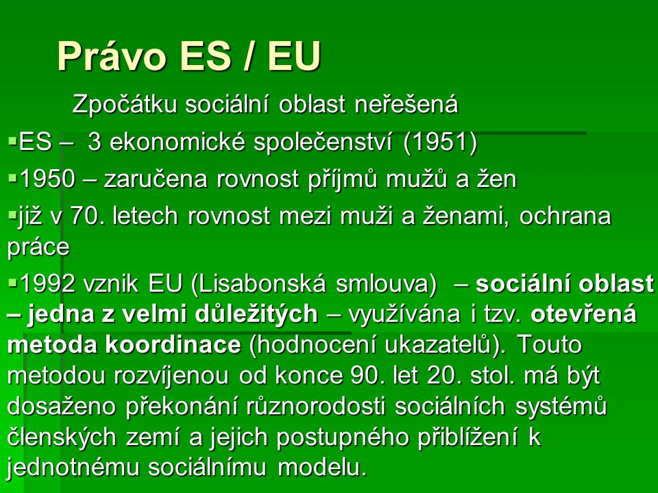 Právo ES / EU Zpočátku sociální oblast neřešená