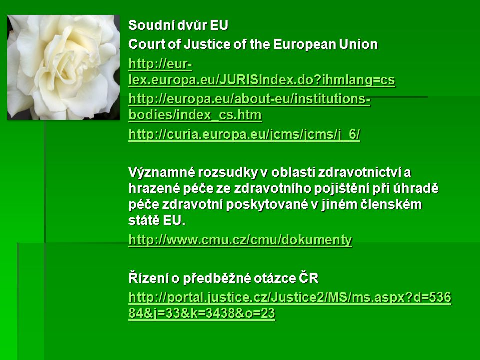 Soudní dvůr EU Court of Justice of the European Union. http://eur-lex.europa.eu/JURISIndex.do ihmlang=cs.