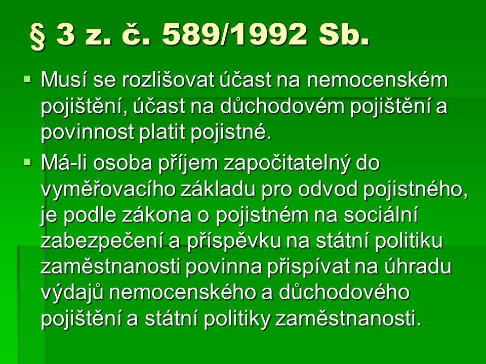 § 3 z. č. 589/1992 Sb. Musí se rozlišovat účast na nemocenském pojištění, účast na důchodovém pojištění a povinnost platit pojistné.