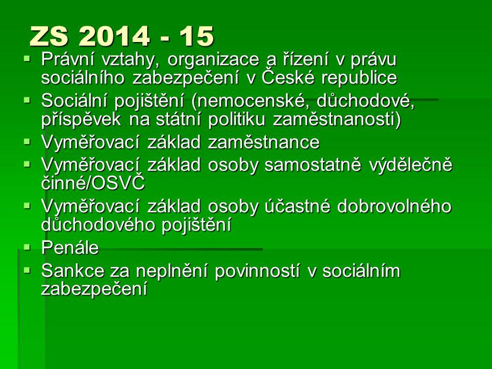 ZS 2014 - 15 Právní vztahy, organizace a řízení v právu sociálního zabezpečení v České republice.
