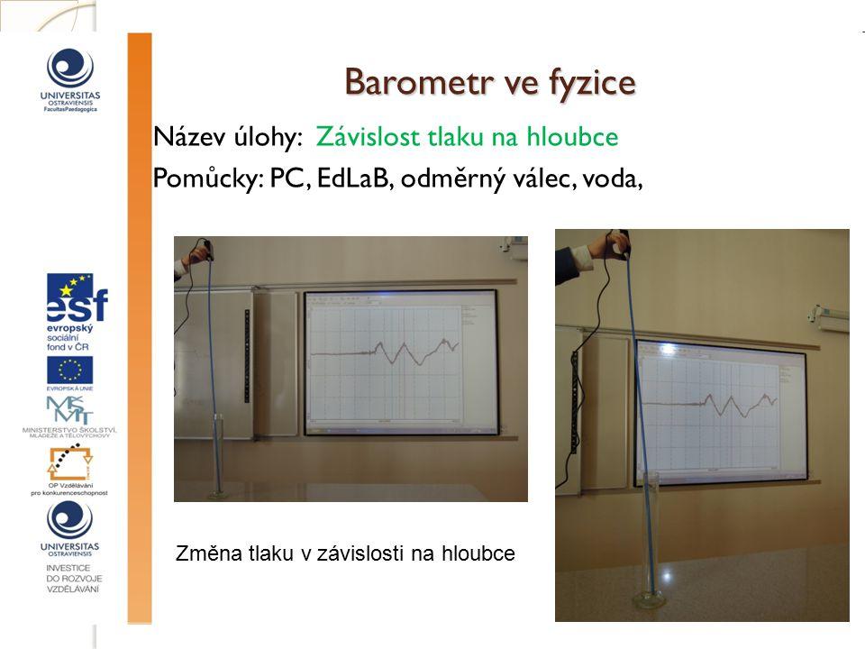 Barometr ve fyzice Název úlohy: Závislost tlaku na hloubce Pomůcky: PC, EdLaB, odměrný válec, voda,
