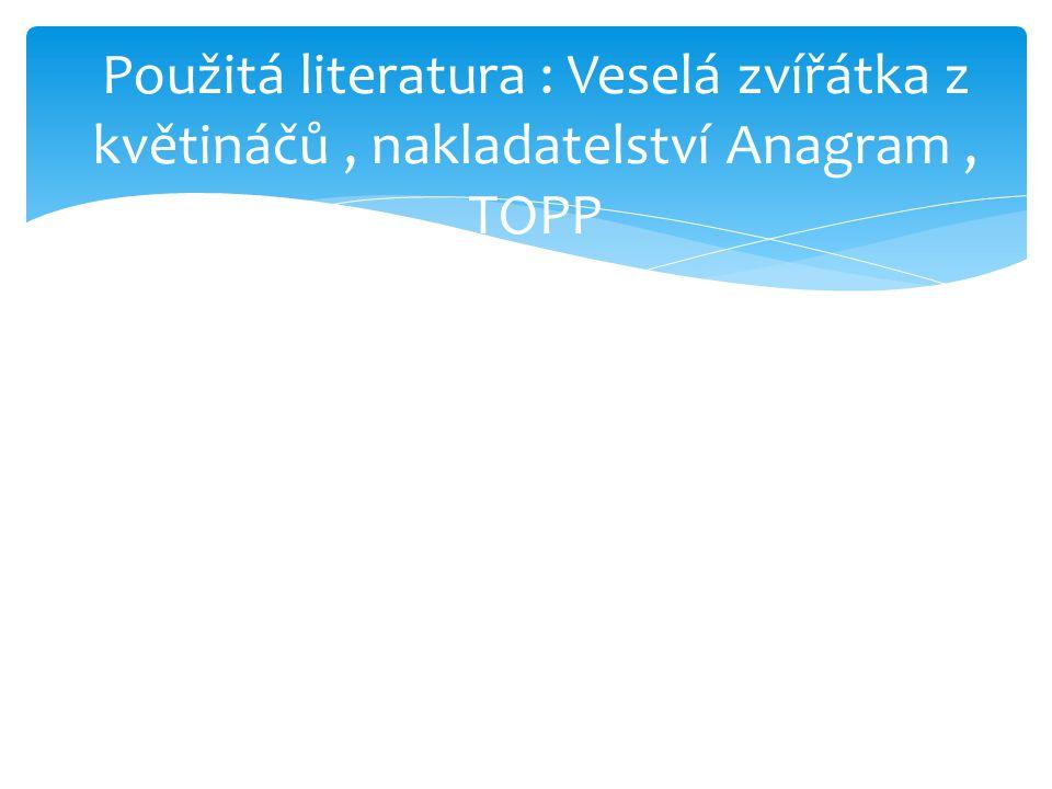 Použitá literatura : Veselá zvířátka z květináčů , nakladatelství Anagram , TOPP