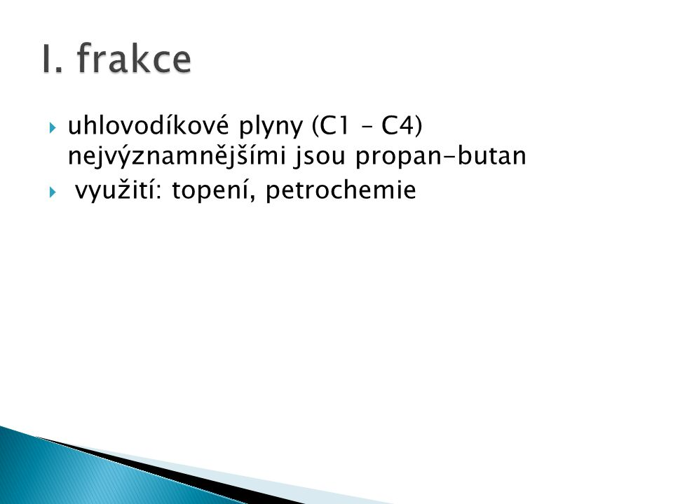 I. frakce uhlovodíkové plyny (C1 – C4) nejvýznamnějšími jsou propan-butan.