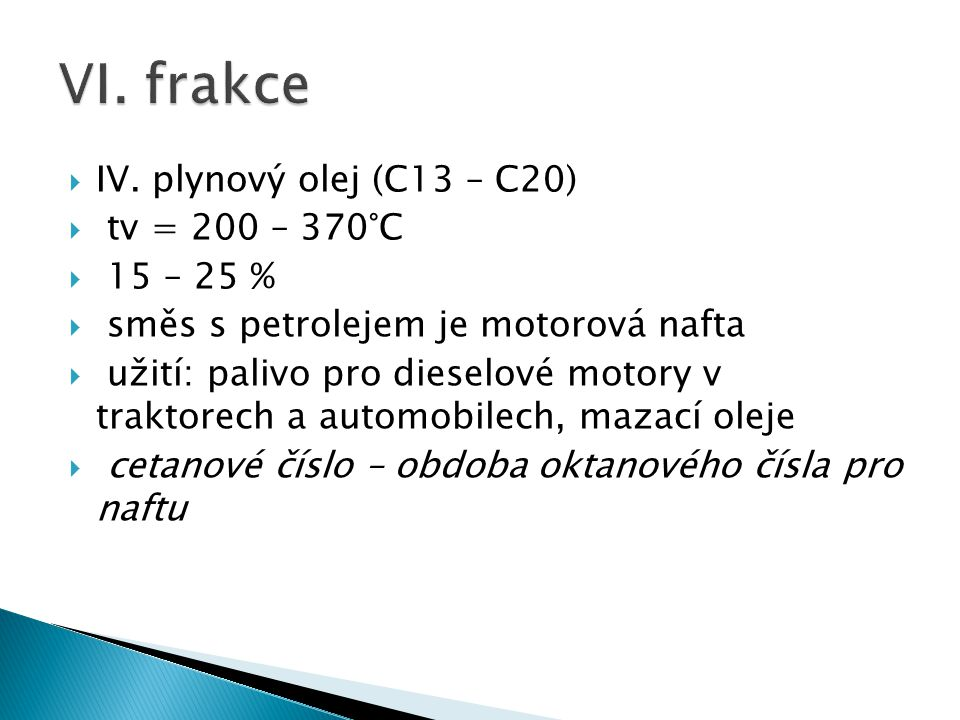 VI. frakce IV. plynový olej (C13 – C20) tv = 200 – 370°C 15 – 25 %