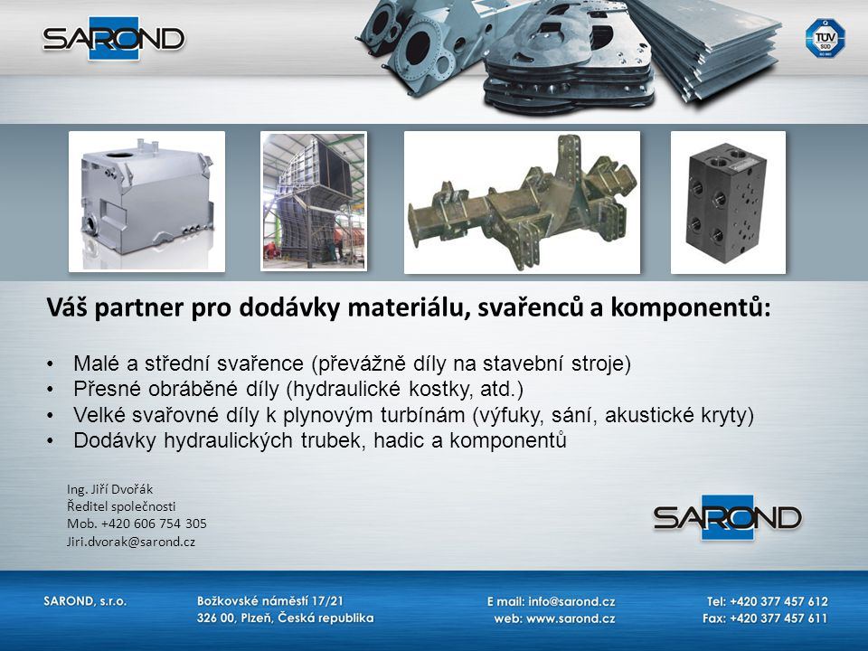 Váš partner pro dodávky materiálu, svařenců a komponentů: