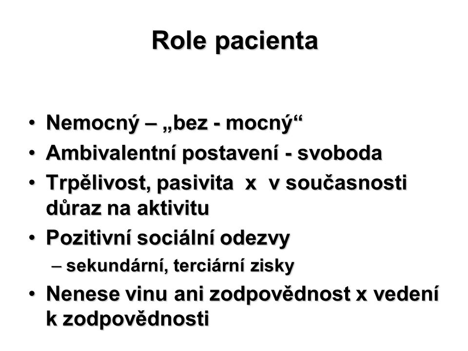 """Role pacienta Nemocný – """"bez - mocný Ambivalentní postavení - svoboda"""