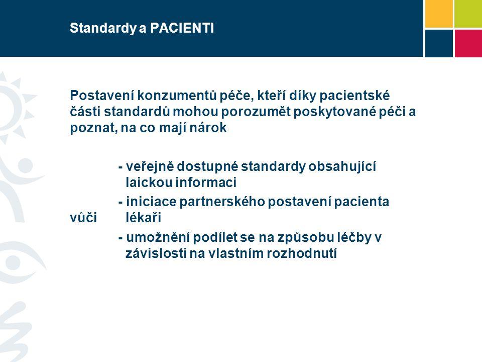 Standardy a PACIENTI Postavení konzumentů péče, kteří díky pacientské části standardů mohou porozumět poskytované péči a poznat, na co mají nárok.