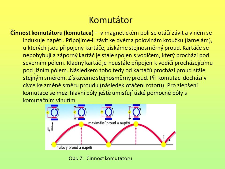 Komutátor Činnost komutátoru (komutace) – v magnetickém poli se otáčí závit a v něm se.