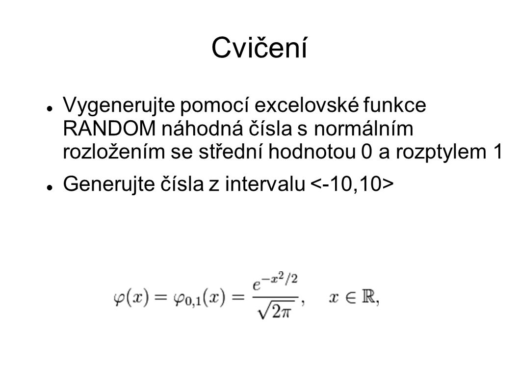 Cvičení Vygenerujte pomocí excelovské funkce RANDOM náhodná čísla s normálním rozložením se střední hodnotou 0 a rozptylem 1.