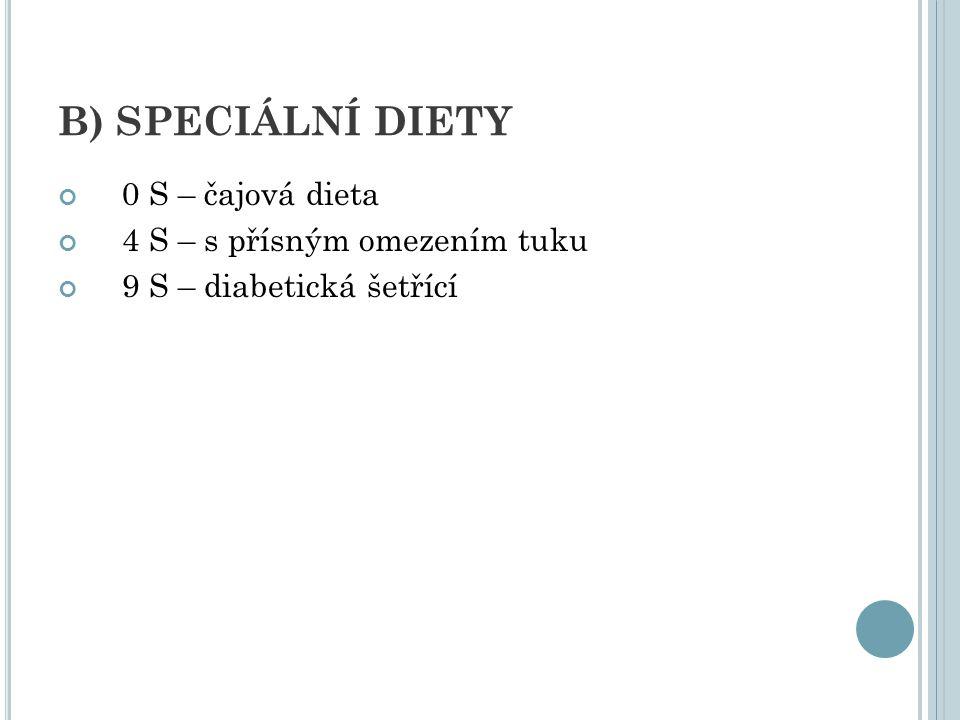 B) SPECIÁLNÍ DIETY 0 S – čajová dieta 4 S – s přísným omezením tuku
