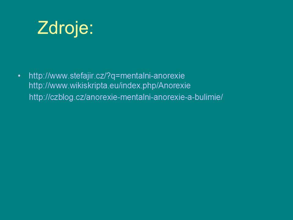 Zdroje: http://www.stefajir.cz/ q=mentalni-anorexie http://www.wikiskripta.eu/index.php/Anorexie.