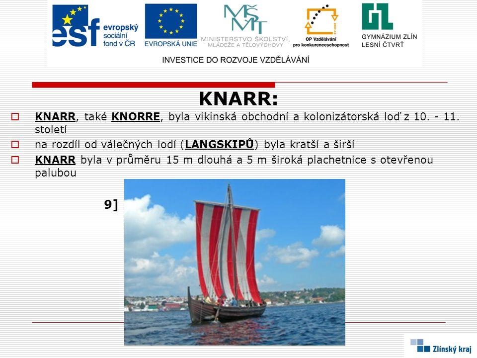 KNARR: KNARR, také KNORRE, byla vikinská obchodní a kolonizátorská loď z 10. - 11. století.