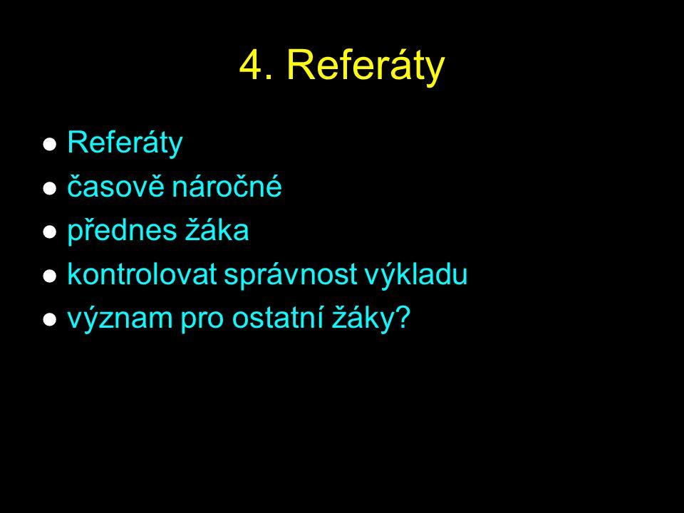 4. Referáty Referáty časově náročné přednes žáka