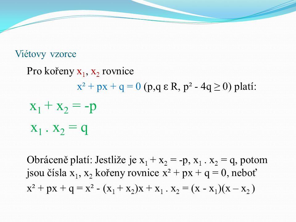 x1 . x2 = q Pro kořeny x1, x2 rovnice