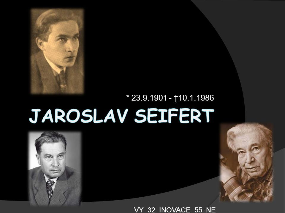 * 23.9.1901 - †10.1.1986 Jaroslav Seifert VY_32_INOVACE_55_NE