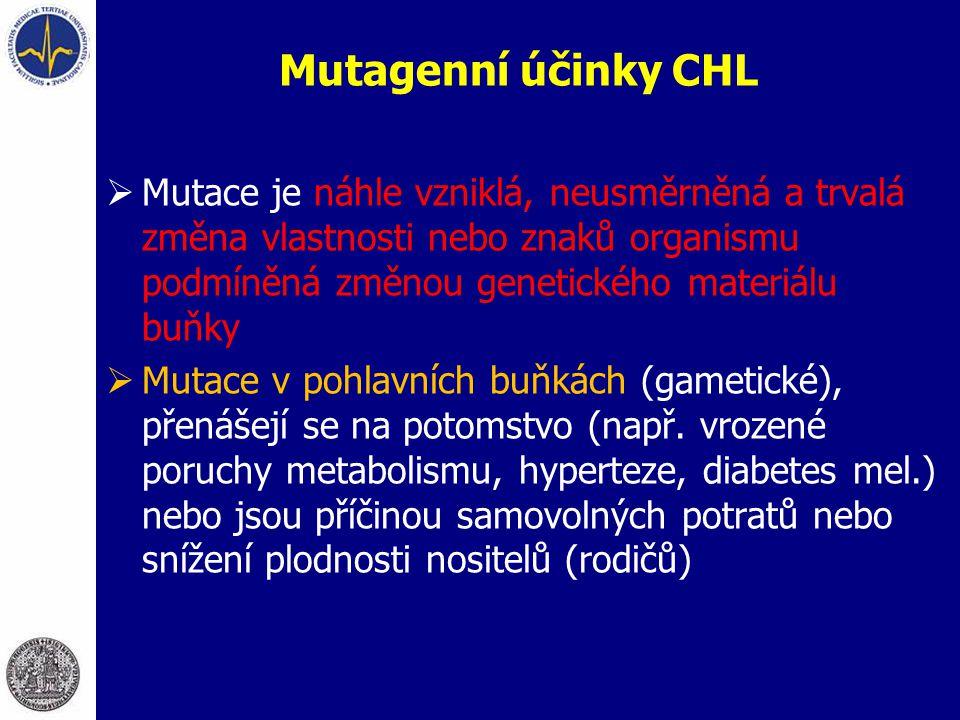 Mutagenní účinky CHL Mutace je náhle vzniklá, neusměrněná a trvalá změna vlastnosti nebo znaků organismu podmíněná změnou genetického materiálu buňky.
