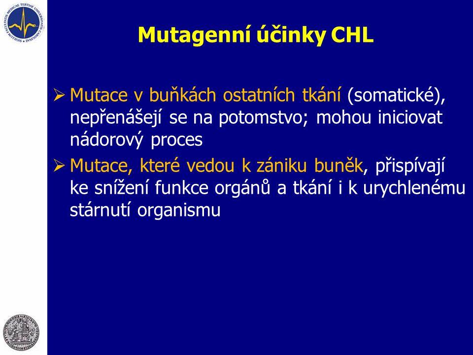 Mutagenní účinky CHL Mutace v buňkách ostatních tkání (somatické), nepřenášejí se na potomstvo; mohou iniciovat nádorový proces.