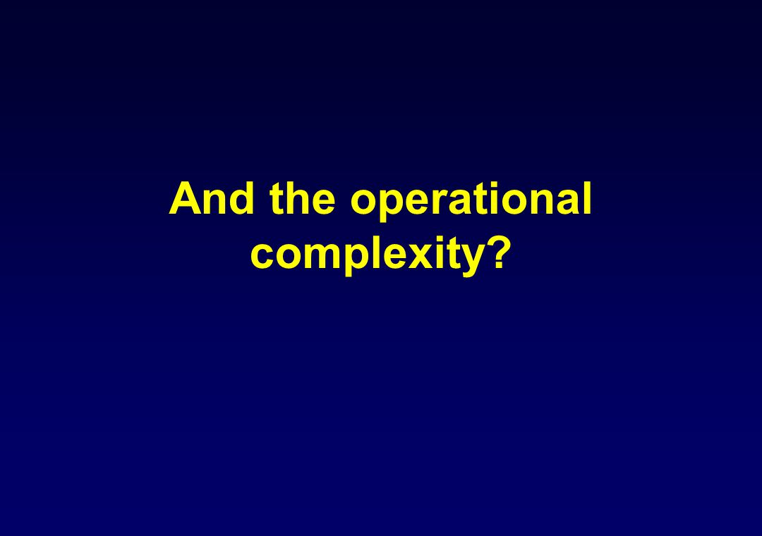 And the operational complexity