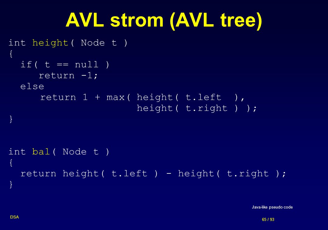 AVL strom (AVL tree) int height( Node t ) { if( t == null ) return -1;