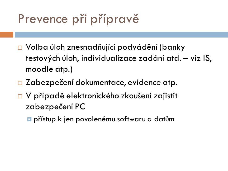 Prevence při přípravě Volba úloh znesnadňující podvádění (banky testových úloh, individualizace zadání atd. – viz IS, moodle atp.)