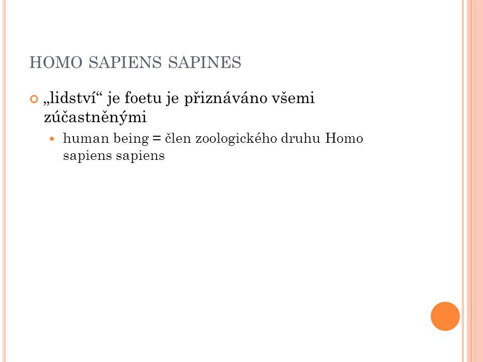 """homo sapiens sapines """"lidství je foetu je přiznáváno všemi zúčastněnými."""
