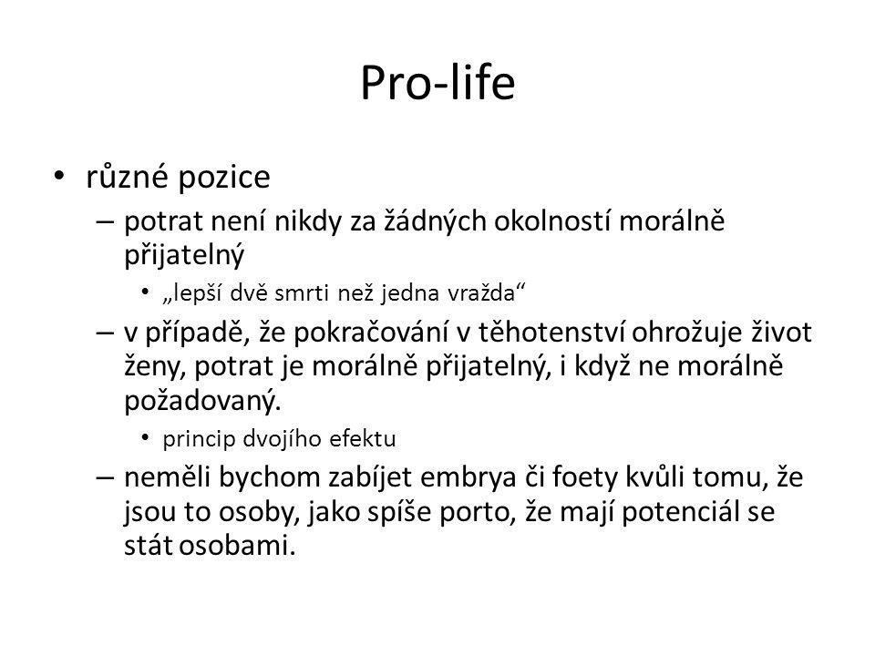 """Pro-life různé pozice. potrat není nikdy za žádných okolností morálně přijatelný. """"lepší dvě smrti než jedna vražda"""