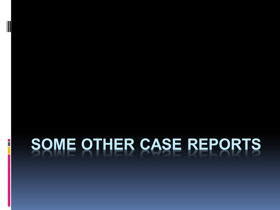 some other case reports